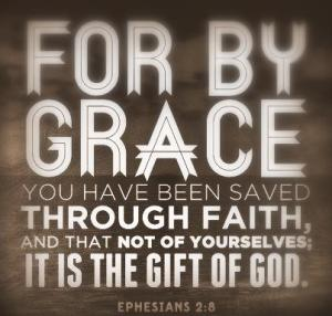 Ephesians 2-8, 9For By Grace You have been Saved through faith