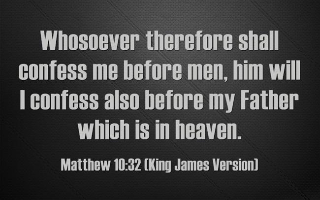 Matthew-10-32  whosoever shall confess me before men