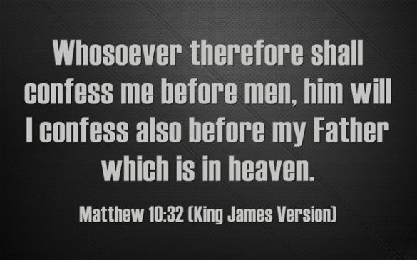 Matthew-10-32  whosoever shall confess me before men