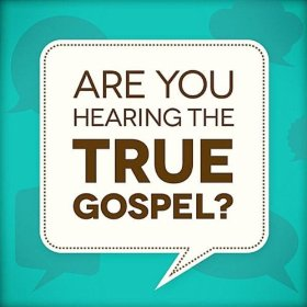Are you hearing the true Gospel