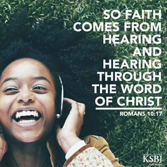 Romans 10-17 faith comes from hearing